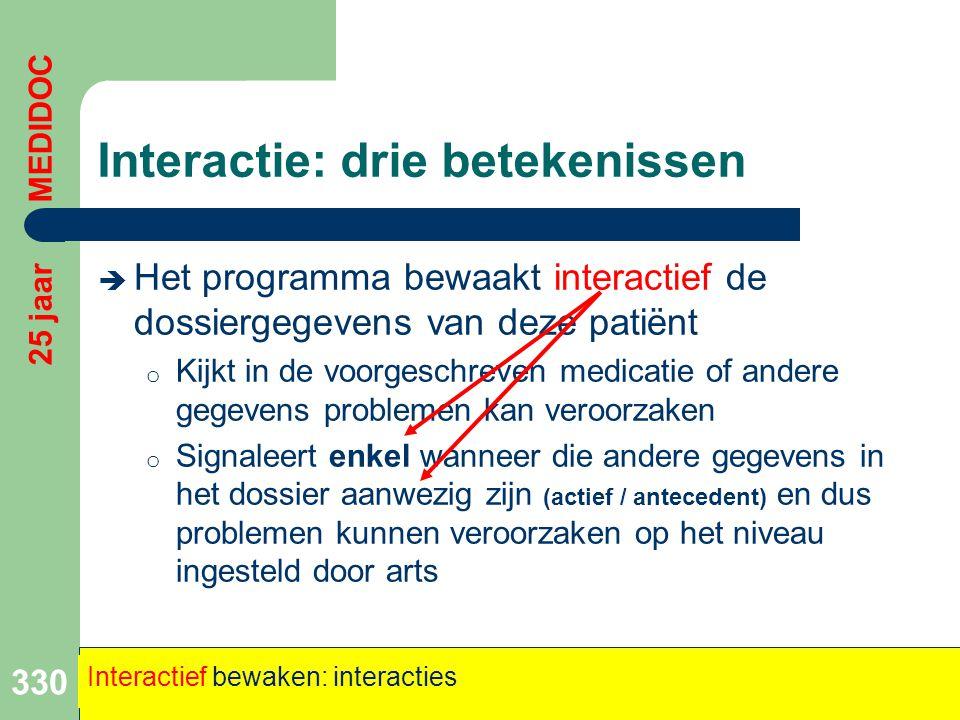 Interactie: drie betekenissen  Het programma bewaakt interactief de dossiergegevens van deze patiënt o Kijkt in de voorgeschreven medicatie of andere