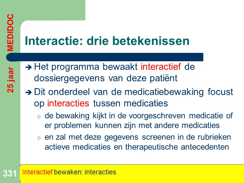 Interactie: drie betekenissen  Het programma bewaakt interactief de dossiergegevens van deze patiënt  Dit onderdeel van de medicatiebewaking focust