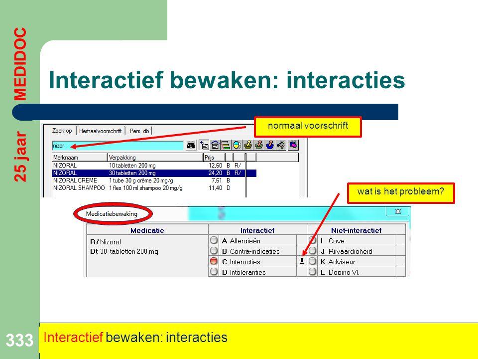 333 25 jaar MEDIDOC Interactief bewaken: interacties normaal voorschrift wat is het probleem?