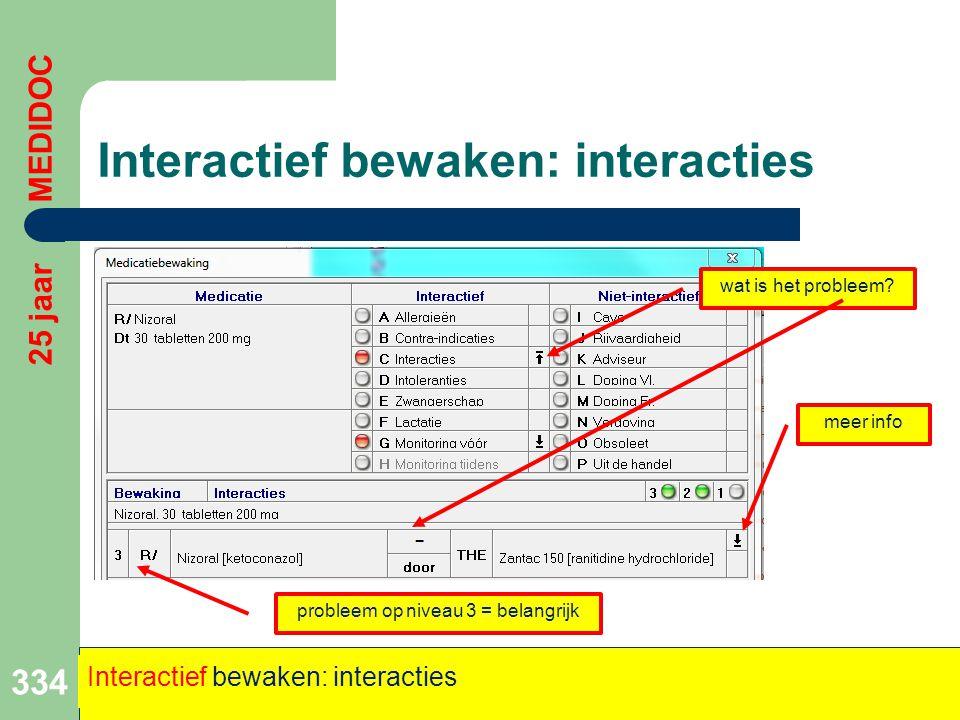 Interactief bewaken: interacties 334 25 jaar MEDIDOC Interactief bewaken: interacties wat is het probleem? probleem op niveau 3 = belangrijk meer info
