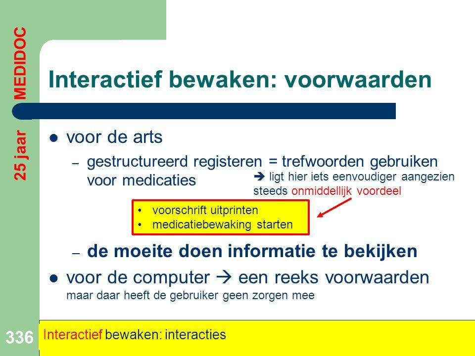 Interactief bewaken: voorwaarden  voor de arts – gestructureerd registeren = trefwoorden gebruiken voor medicaties – de moeite doen informatie te bek