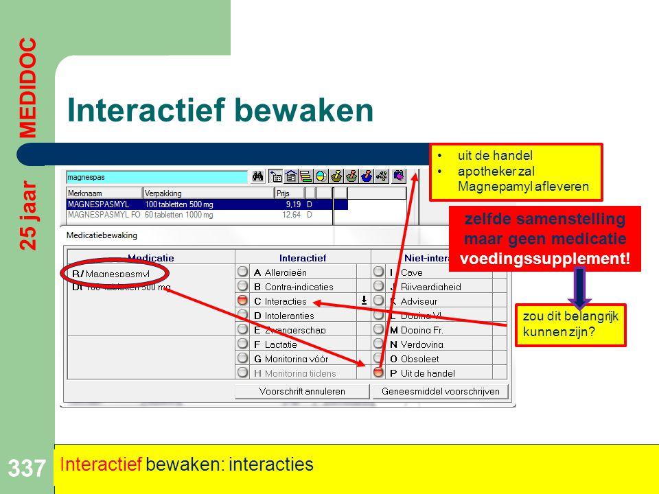 Interactief bewaken 337 25 jaar MEDIDOC Interactief bewaken: interacties •uit de handel •apotheker zal Magnepamyl afleveren zelfde samenstelling maar