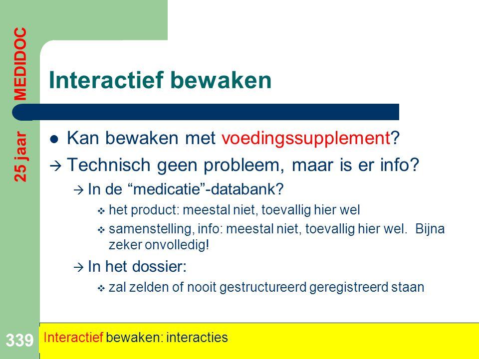 """Interactief bewaken  Kan bewaken met voedingssupplement?  Technisch geen probleem, maar is er info?  In de """"medicatie""""-databank?  het product: mee"""