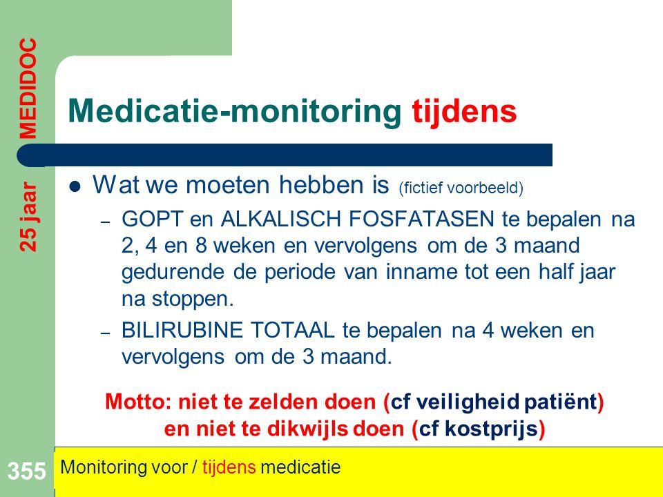 Medicatie-monitoring tijdens  Wat we moeten hebben is (fictief voorbeeld) – GOPT en ALKALISCH FOSFATASEN te bepalen na 2, 4 en 8 weken en vervolgens