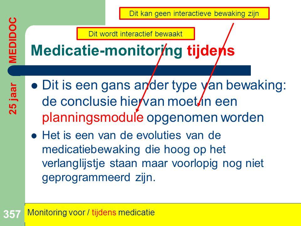 Medicatie-monitoring tijdens  Dit is een gans ander type van bewaking: de conclusie hiervan moet in een planningsmodule opgenomen worden  Het is een