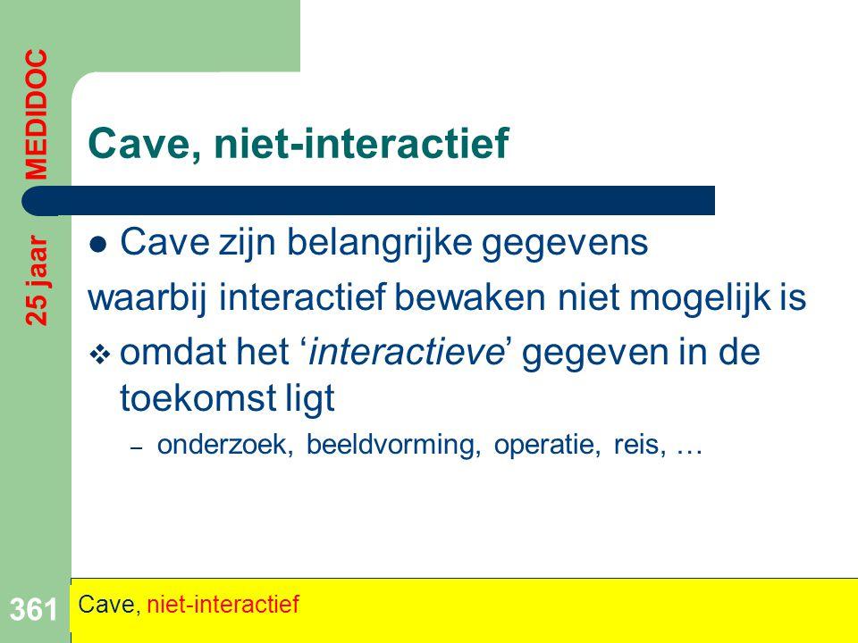 Cave, niet-interactief  Cave zijn belangrijke gegevens waarbij interactief bewaken niet mogelijk is  omdat het 'interactieve' gegeven in de toekomst