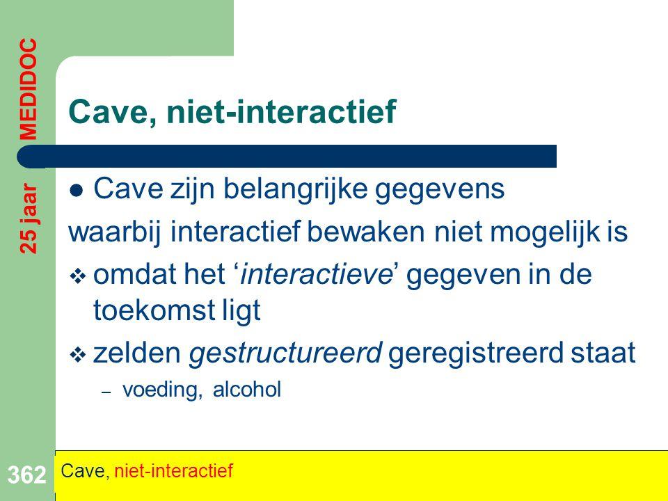  Cave zijn belangrijke gegevens waarbij interactief bewaken niet mogelijk is  omdat het 'interactieve' gegeven in de toekomst ligt  zelden gestruct