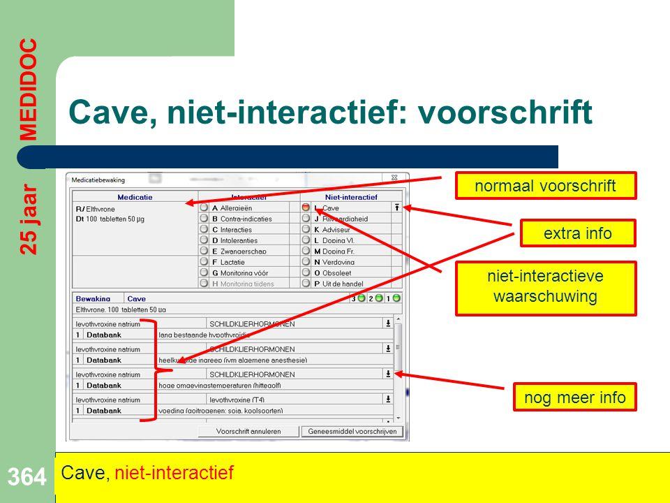 Cave, niet-interactief: voorschrift 364 25 jaar MEDIDOC Cave, niet-interactief normaal voorschrift niet-interactieve waarschuwing nog meer info extra