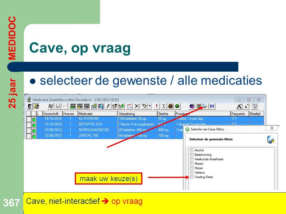 Cave, op vraag  selecteer de gewenste / alle medicaties 367 25 jaar MEDIDOC Cave, niet-interactief  op vraag maak uw keuze(s)