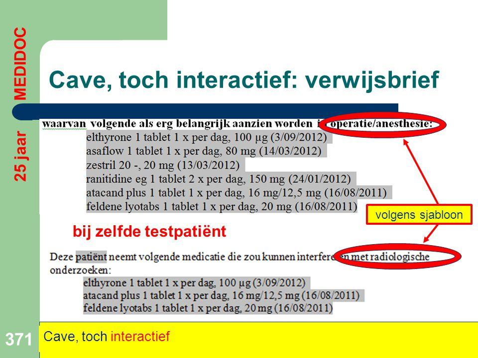 Cave, toch interactief: verwijsbrief bij zelfde testpatiënt 371 25 jaar MEDIDOC Cave, toch interactief volgens sjabloon