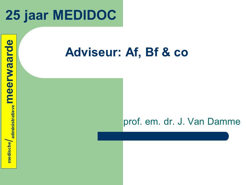 Adviseur: Af, Bf & co prof. em. dr. J. Van Damme 25 jaar MEDIDOC medische / administratieve meerwaarde