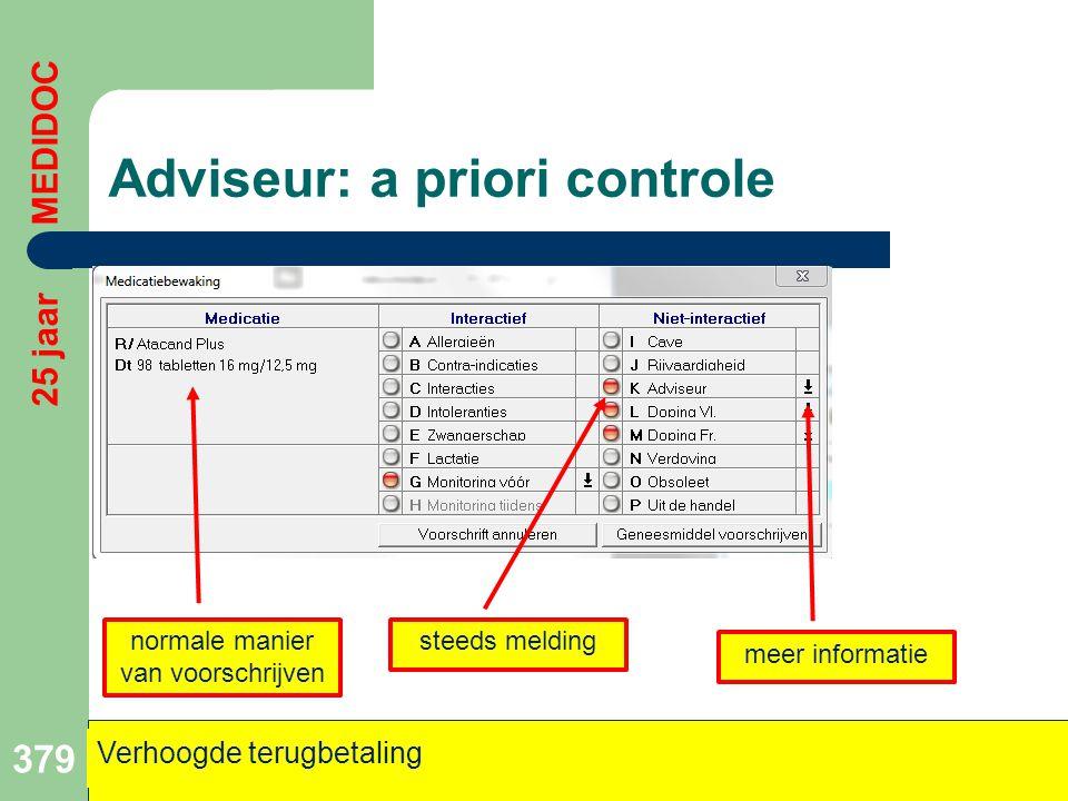 Adviseur: a priori controle 379 Verhoogde terugbetaling 25 jaar MEDIDOC normale manier van voorschrijven steeds melding meer informatie
