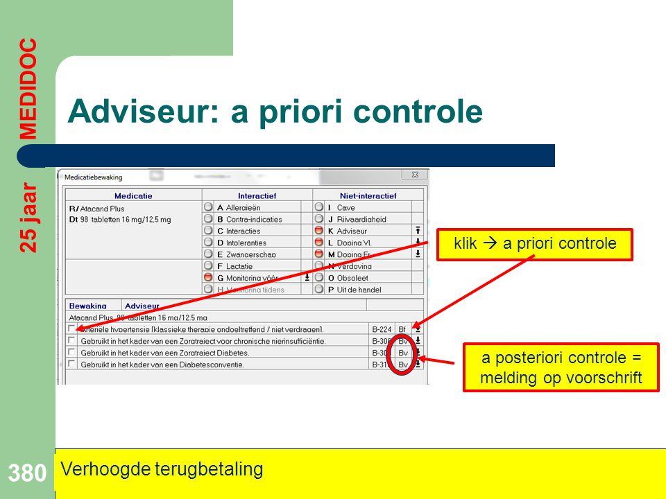 Adviseur: a priori controle 380 Verhoogde terugbetaling 25 jaar MEDIDOC a posteriori controle = melding op voorschrift klik  a priori controle