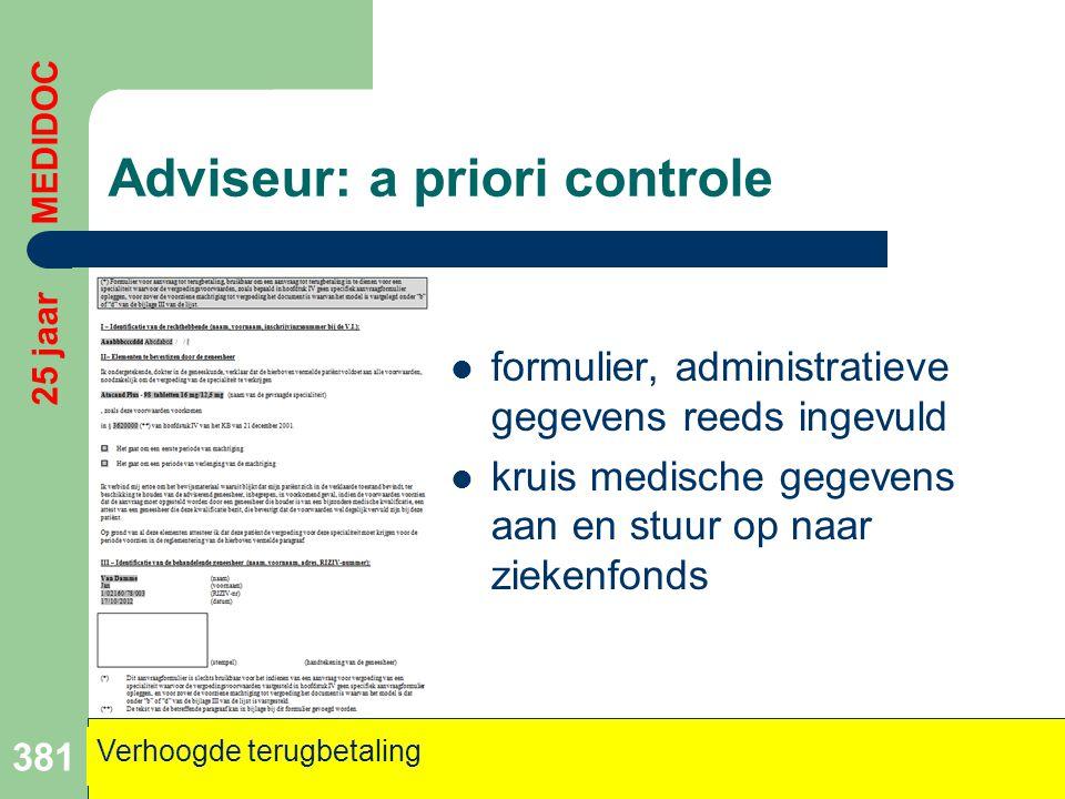 Adviseur: a priori controle  formulier, administratieve gegevens reeds ingevuld  kruis medische gegevens aan en stuur op naar ziekenfonds 381 Verhoo