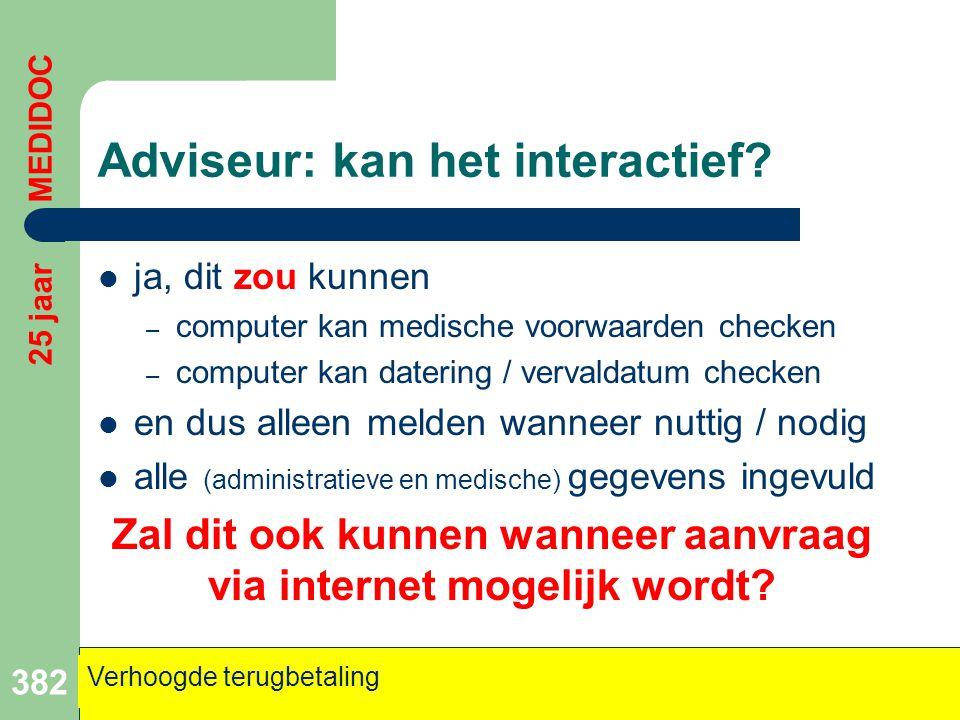 Adviseur: kan het interactief?  ja, dit zou kunnen – computer kan medische voorwaarden checken – computer kan datering / vervaldatum checken  en dus