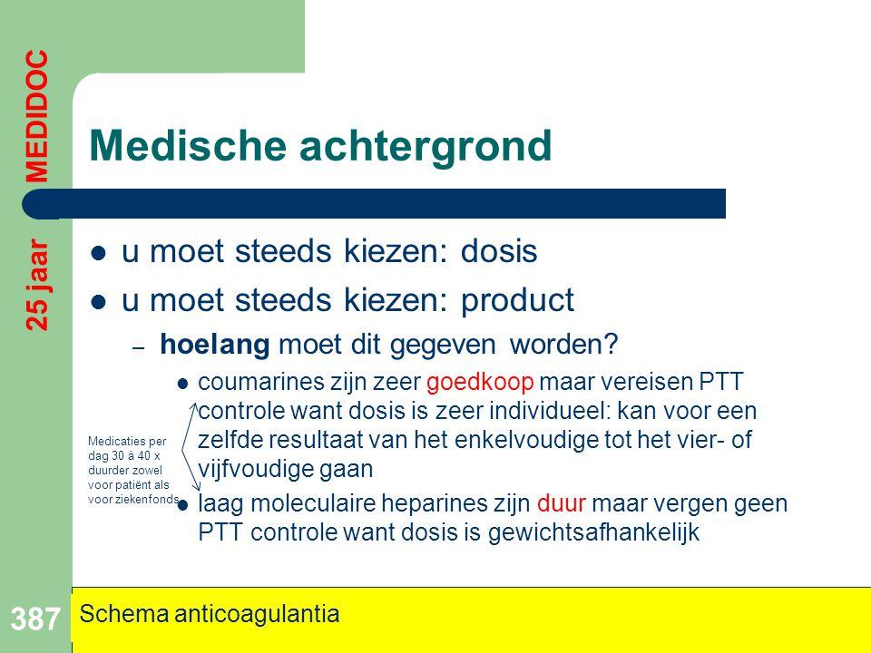 Medische achtergrond  u moet steeds kiezen: dosis  u moet steeds kiezen: product – hoelang moet dit gegeven worden?  coumarines zijn zeer goedkoop