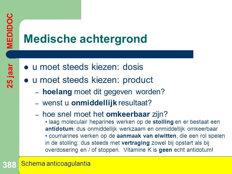 Medische achtergrond  u moet steeds kiezen: dosis  u moet steeds kiezen: product – hoelang moet dit gegeven worden? – wenst u onmiddellijk resultaat