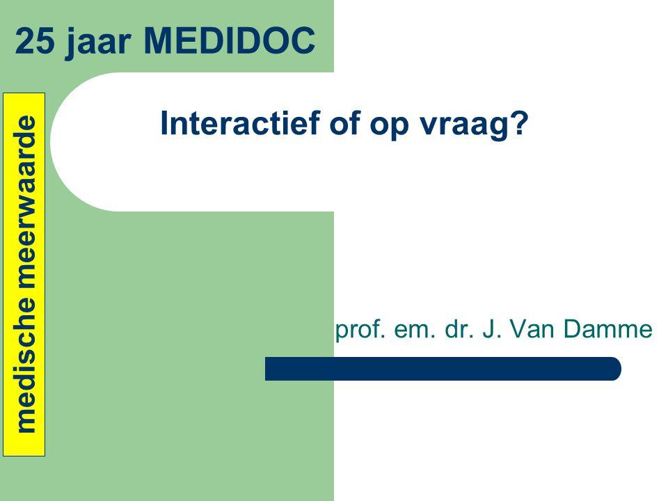 Interactief of op vraag? prof. em. dr. J. Van Damme 25 jaar MEDIDOC medische meerwaarde