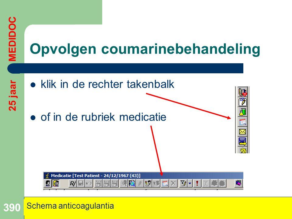 Opvolgen coumarinebehandeling  klik in de rechter takenbalk  of in de rubriek medicatie 390 Schema anticoagulantia 25 jaar MEDIDOC