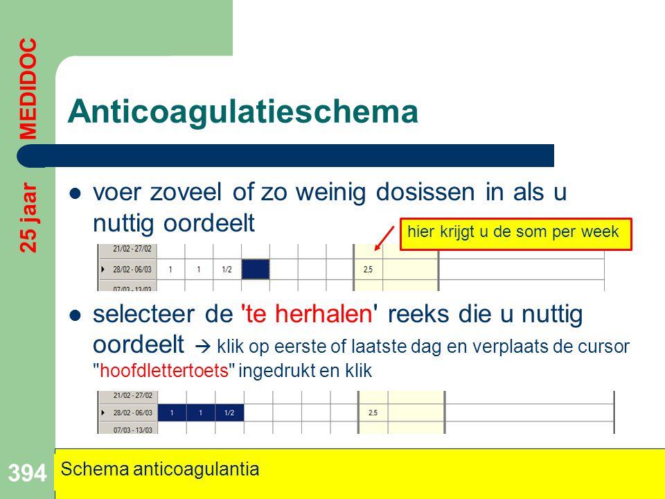Anticoagulatieschema  voer zoveel of zo weinig dosissen in als u nuttig oordeelt  selecteer de 'te herhalen' reeks die u nuttig oordeelt  klik op e