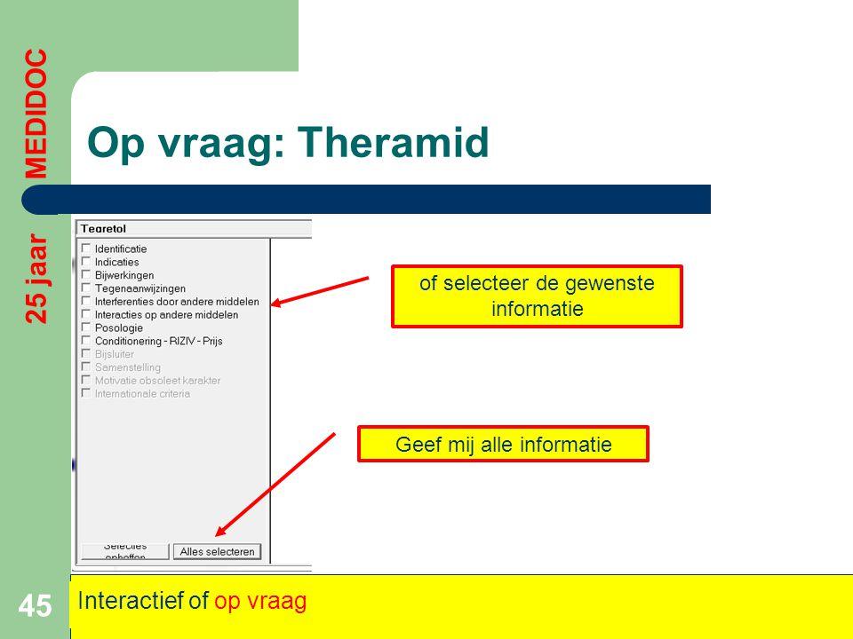 Op vraag: Theramid 45 25 jaar MEDIDOC Interactief of op vraag of selecteer de gewenste informatie Geef mij alle informatie