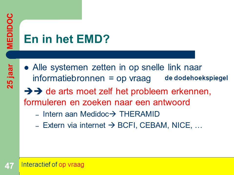 En in het EMD?  Alle systemen zetten in op snelle link naar informatiebronnen = op vraag  de arts moet zelf het probleem erkennen, formuleren en zo