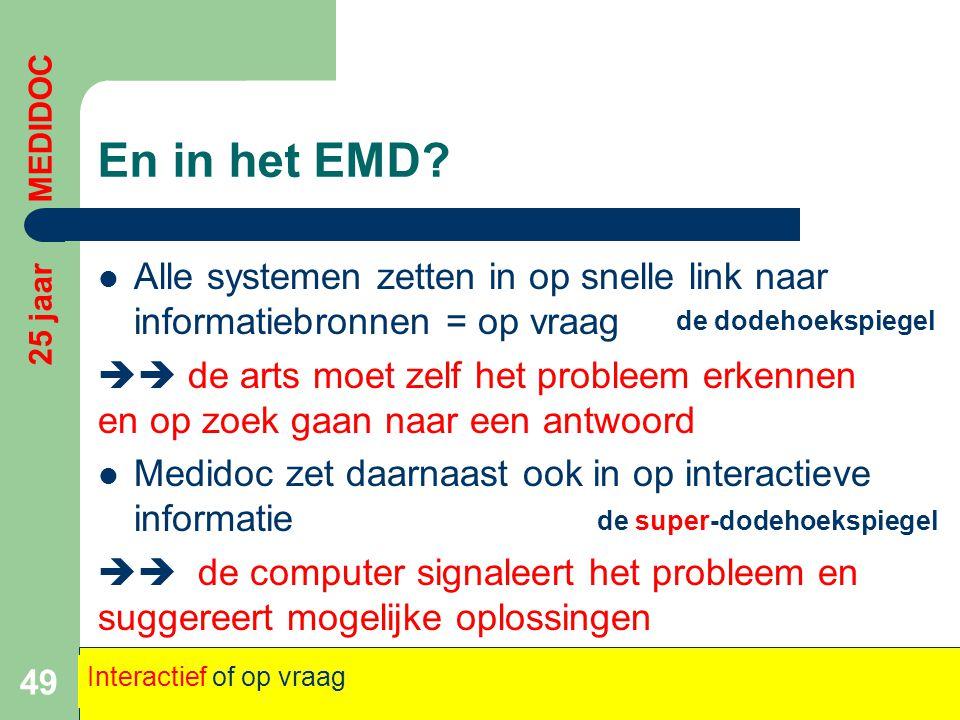 En in het EMD?  Alle systemen zetten in op snelle link naar informatiebronnen = op vraag  de arts moet zelf het probleem erkennen en op zoek gaan n