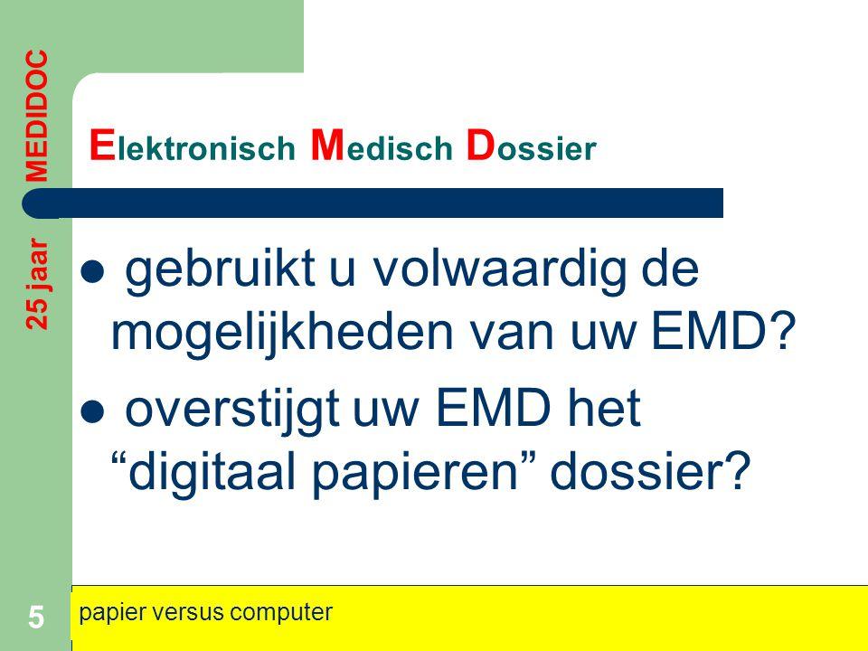 """E lektronisch M edisch D ossier  gebruikt u volwaardig de mogelijkheden van uw EMD?  overstijgt uw EMD het """"digitaal papieren"""" dossier? 5 papier ver"""