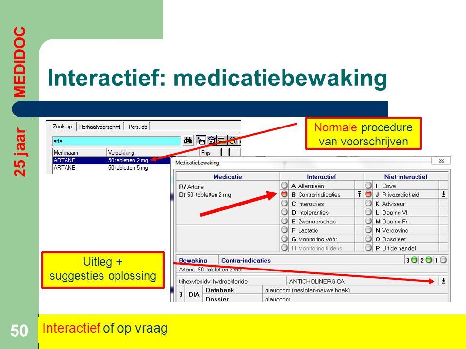 Interactief: medicatiebewaking 50 Normale procedure van voorschrijven Uitleg + suggesties oplossing 25 jaar MEDIDOC Interactief of op vraag