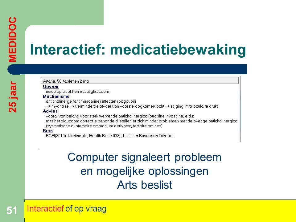 Interactief: medicatiebewaking 51 Computer signaleert probleem en mogelijke oplossingen Arts beslist 25 jaar MEDIDOC Interactief of op vraag