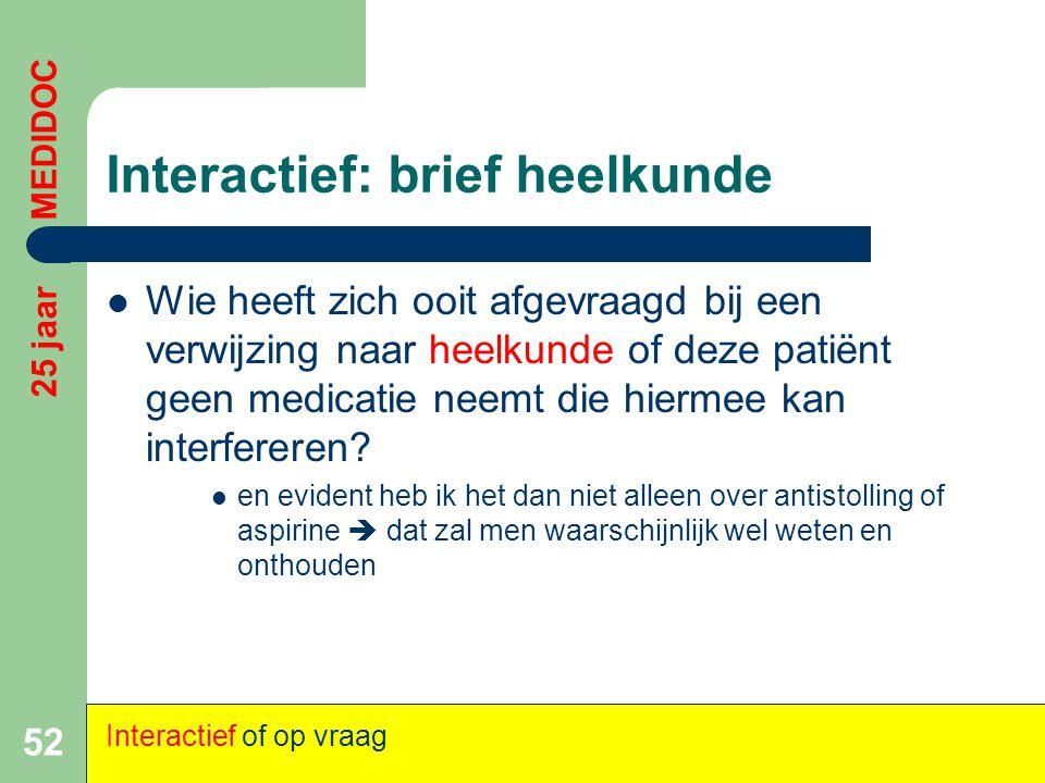 Interactief: brief heelkunde  Wie heeft zich ooit afgevraagd bij een verwijzing naar heelkunde of deze patiënt geen medicatie neemt die hiermee kan i
