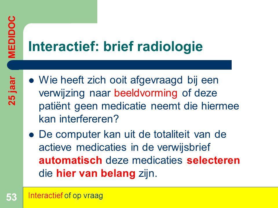 Interactief: brief radiologie  Wie heeft zich ooit afgevraagd bij een verwijzing naar beeldvorming of deze patiënt geen medicatie neemt die hiermee k