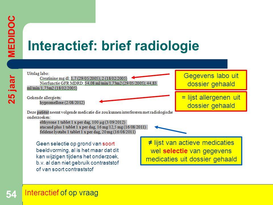 Interactief: brief radiologie 54 25 jaar MEDIDOC Interactief of op vraag Gegevens labo uit dossier gehaald = lijst allergenen uit dossier gehaald ≠ li