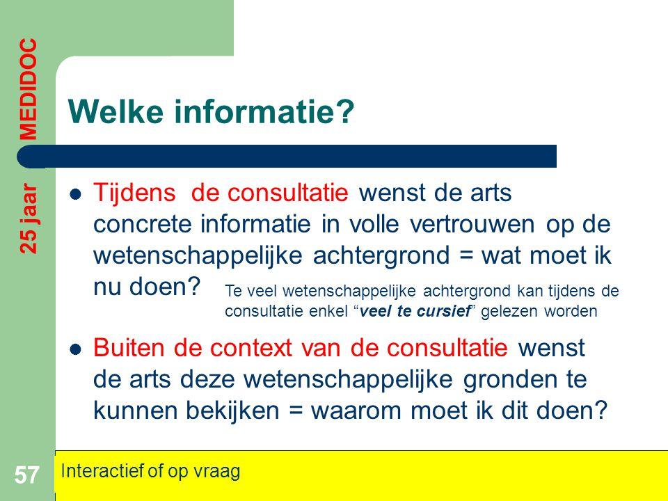 Welke informatie?  Tijdens de consultatie wenst de arts concrete informatie in volle vertrouwen op de wetenschappelijke achtergrond = wat moet ik nu