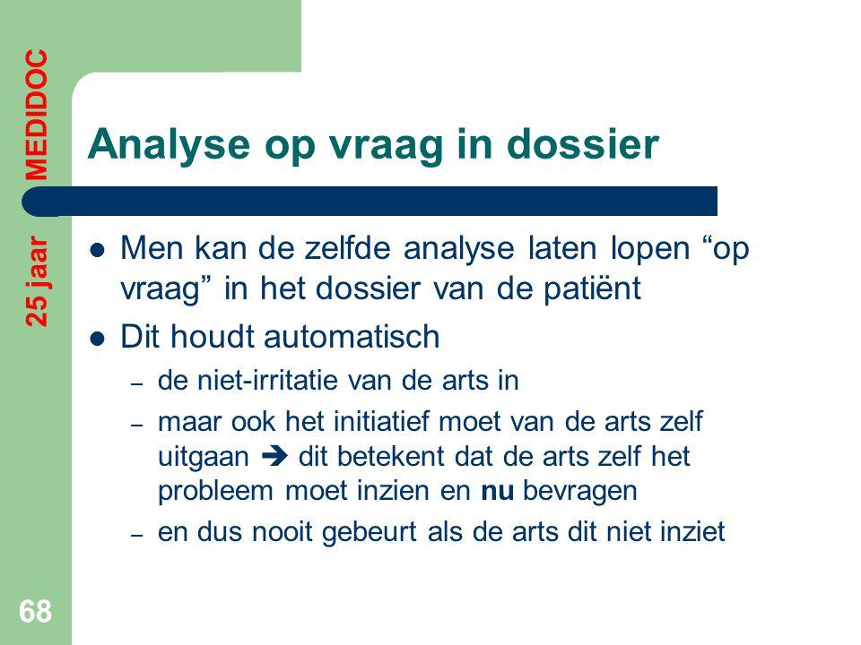 """Analyse op vraag in dossier  Men kan de zelfde analyse laten lopen """"op vraag"""" in het dossier van de patiënt  Dit houdt automatisch – de niet-irritat"""