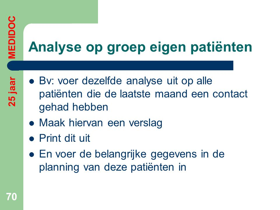 Analyse op groep eigen patiënten  Bv: voer dezelfde analyse uit op alle patiënten die de laatste maand een contact gehad hebben  Maak hiervan een ve