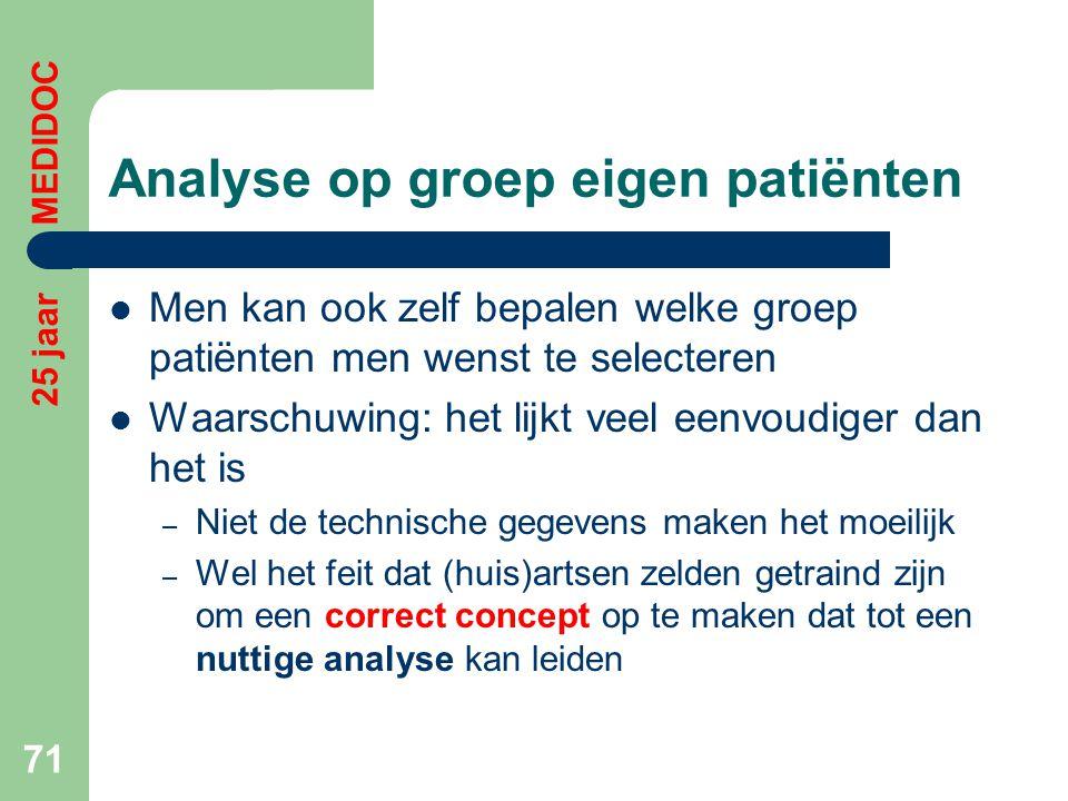 Analyse op groep eigen patiënten  Men kan ook zelf bepalen welke groep patiënten men wenst te selecteren  Waarschuwing: het lijkt veel eenvoudiger d