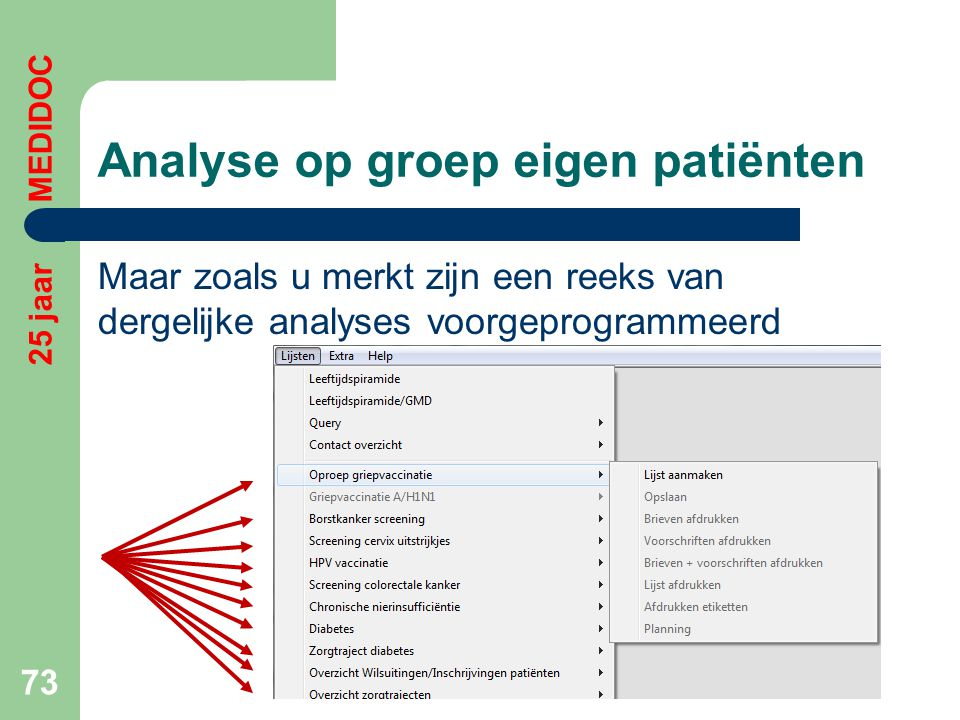 Analyse op groep eigen patiënten Maar zoals u merkt zijn een reeks van dergelijke analyses voorgeprogrammeerd 73 25 jaar MEDIDOC
