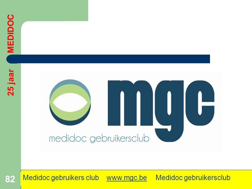 82 25 jaar MEDIDOC Medidoc gebruikers club www.mgc.be Medidoc gebruikersclub.www.mgc.be