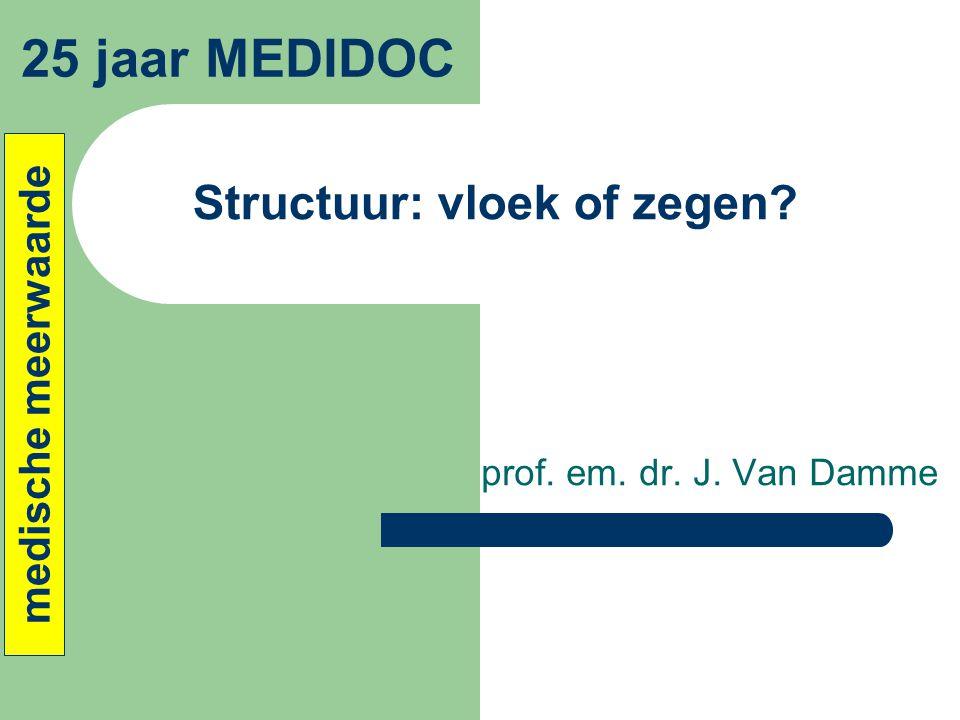 Structuur: vloek of zegen? prof. em. dr. J. Van Damme 25 jaar MEDIDOC medische meerwaarde