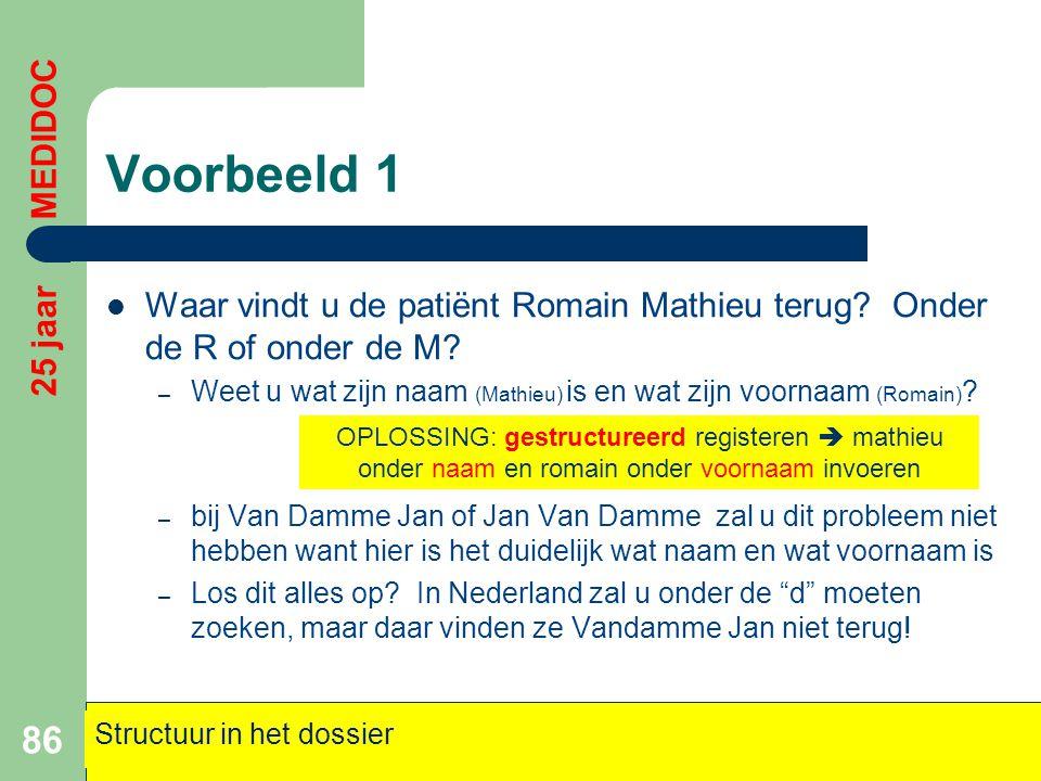Voorbeeld 1  Waar vindt u de patiënt Romain Mathieu terug? Onder de R of onder de M? – Weet u wat zijn naam (Mathieu) is en wat zijn voornaam (Romain
