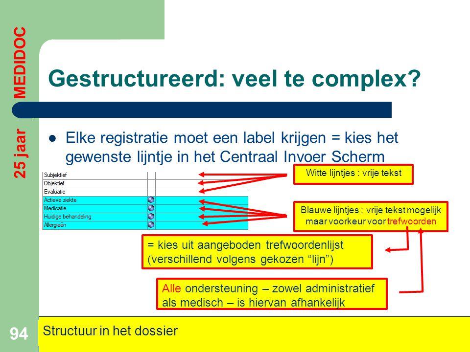 Gestructureerd: veel te complex?  Elke registratie moet een label krijgen = kies het gewenste lijntje in het Centraal Invoer Scherm 94 25 jaar MEDIDO