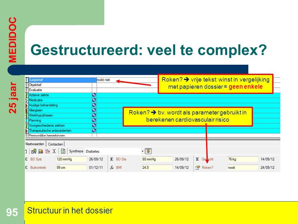 Gestructureerd: veel te complex? 95 25 jaar MEDIDOC Structuur in het dossier Roken?  vrije tekst: winst in vergelijking met papieren dossier = geen e