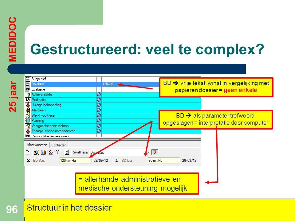 Gestructureerd: veel te complex? 96 25 jaar MEDIDOC Structuur in het dossier BD  vrije tekst: winst in vergelijking met papieren dossier = geen enkel