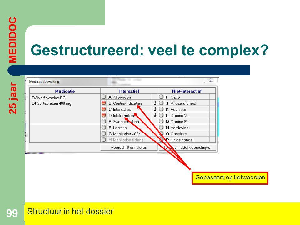 Gestructureerd: veel te complex? 99 25 jaar MEDIDOC Structuur in het dossier Gebaseerd op trefwoorden