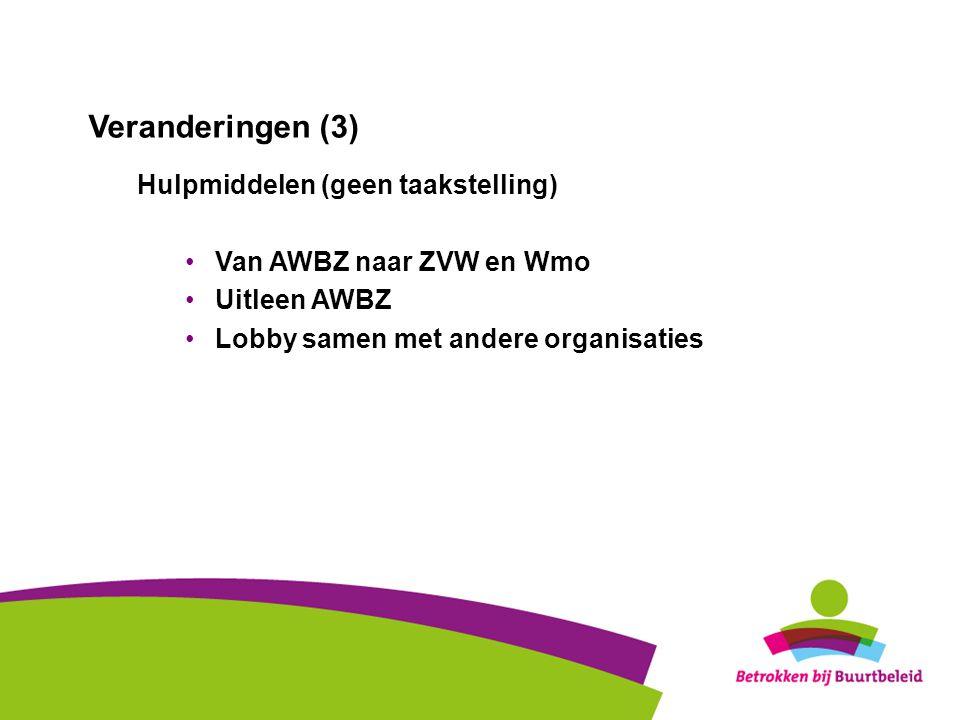 • Van harte welkom! • Vergadering • november 2009 Veranderingen (3) Hulpmiddelen (geen taakstelling) •Van AWBZ naar ZVW en Wmo •Uitleen AWBZ •Lobby sa
