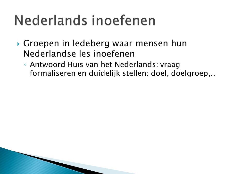  Groepen in ledeberg waar mensen hun Nederlandse les inoefenen ◦ Antwoord Huis van het Nederlands: vraag formaliseren en duidelijk stellen: doel, doe