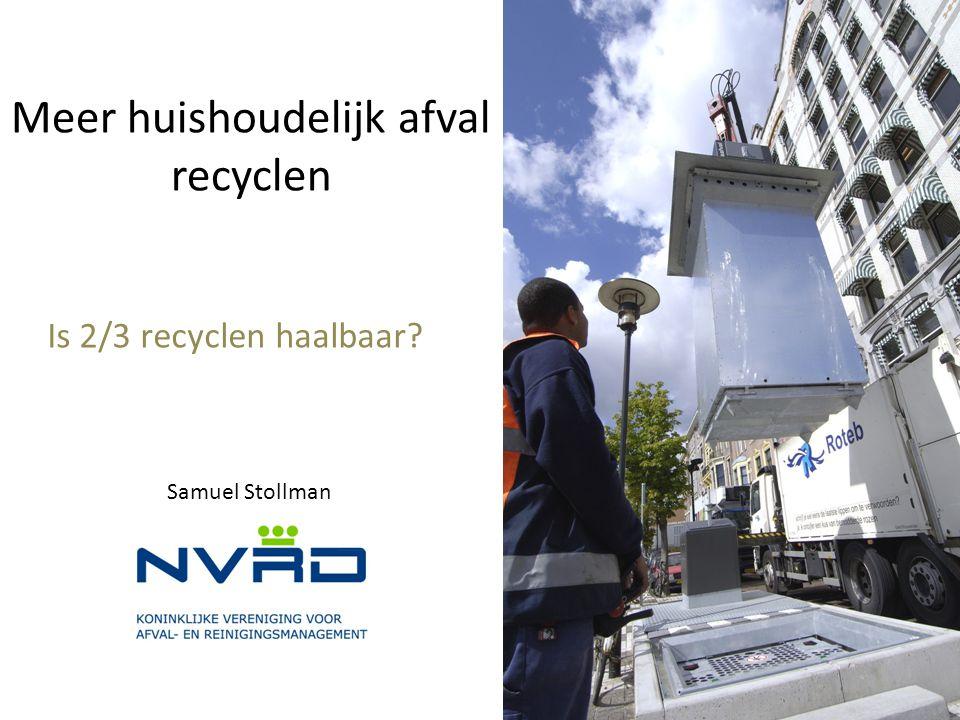 Meer huishoudelijk afval recyclen Is 2/3 recyclen haalbaar? Samuel Stollman