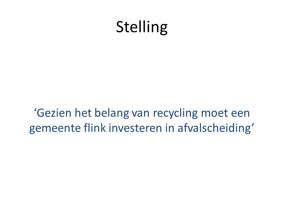 Stelling 'Gezien het belang van recycling moet een gemeente flink investeren in afvalscheiding'