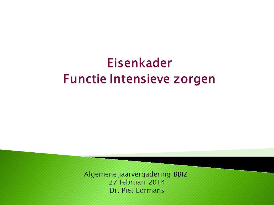 Eisenkader Functie Intensieve zorgen Algemene jaarvergadering BBIZ 27 februari 2014 Dr. Piet Lormans